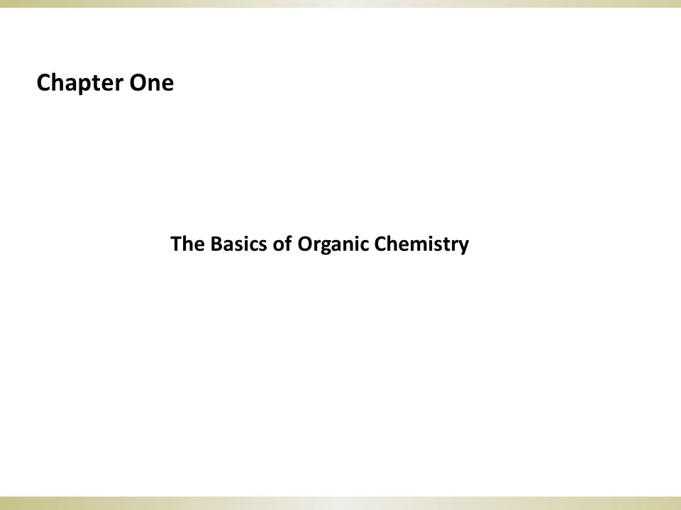 The Basics of Organic Chemistry Chapter One