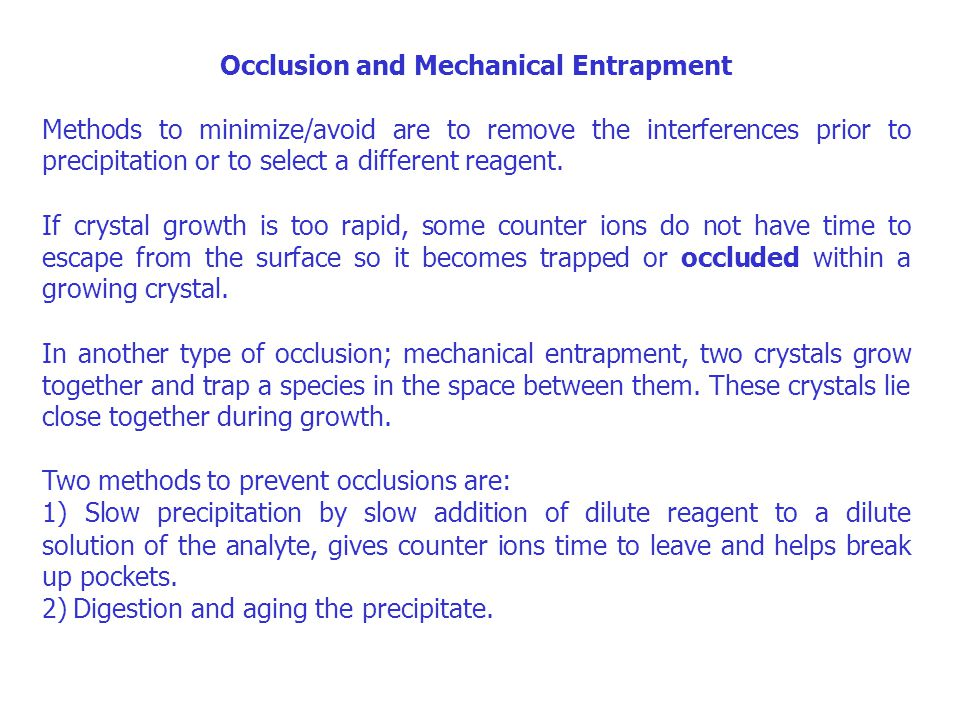 Occlusion and Mechanical Entrapment Methods to minimize/avoid are to remove the interferences prior to precipitation or to select a different reagent.