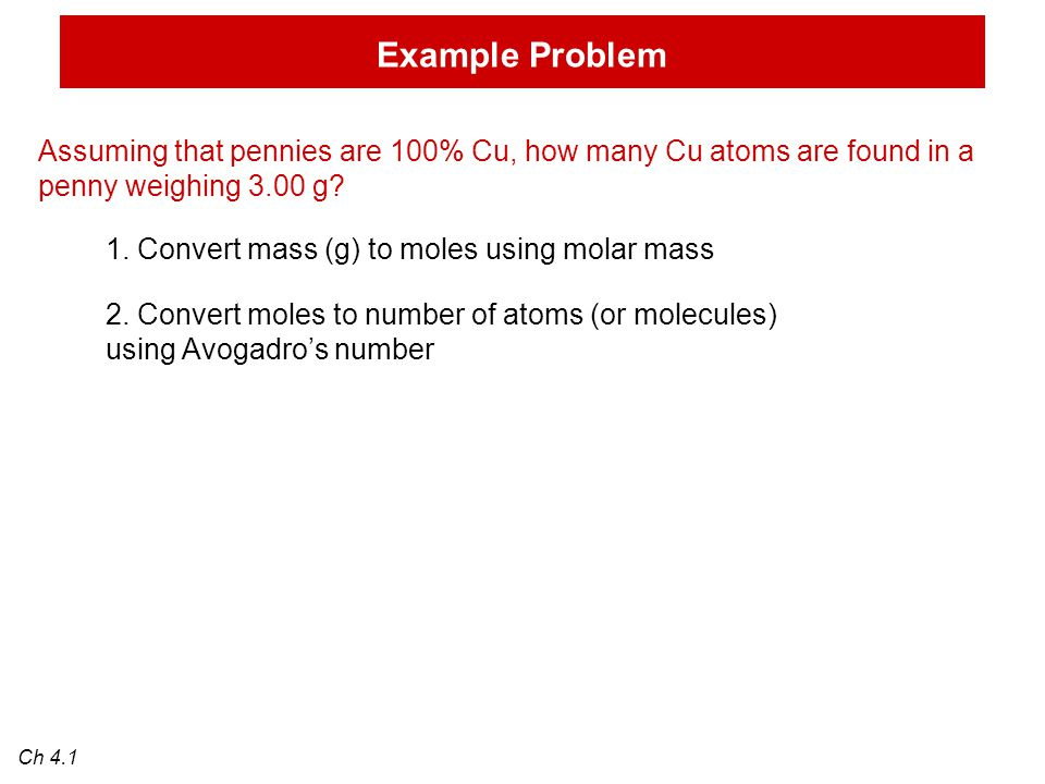 Example Problem 1. Convert mass (g) to moles using molar mass 2. Convert moles to number of atoms (or molecules) using Avogadro's number Assuming that