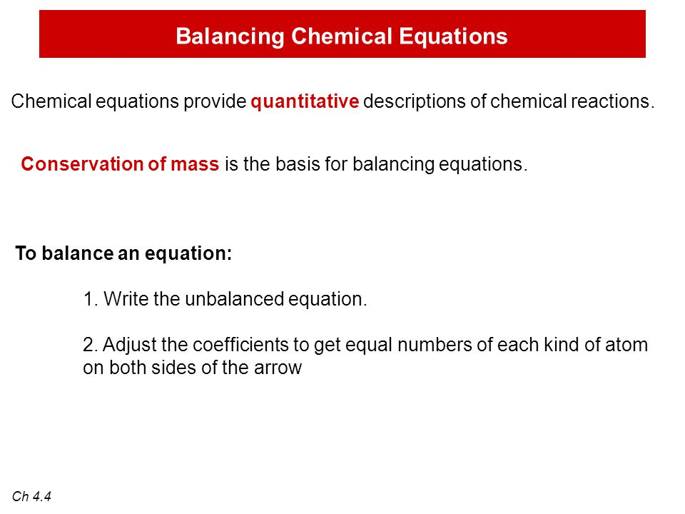 Balancing Chemical Equations Chemical equations provide quantitative descriptions of chemical reactions.