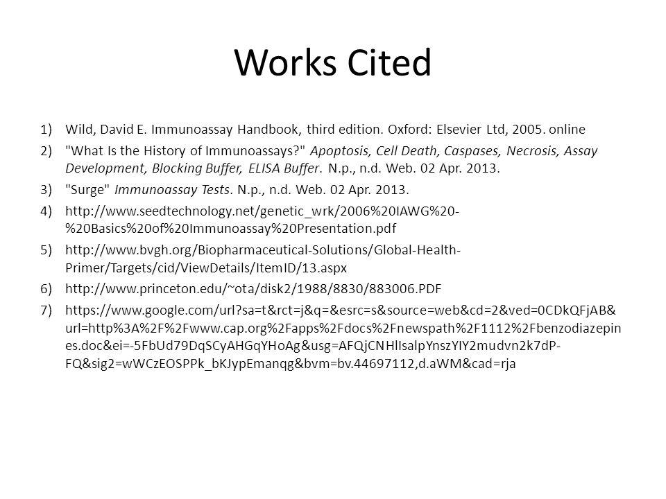 Works Cited 1)Wild, David E. Immunoassay Handbook, third edition.