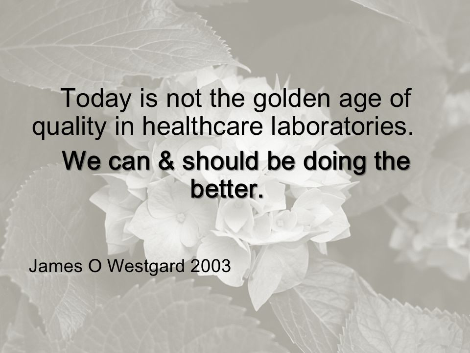 Today is not the golden age of quality in healthcare laboratories.