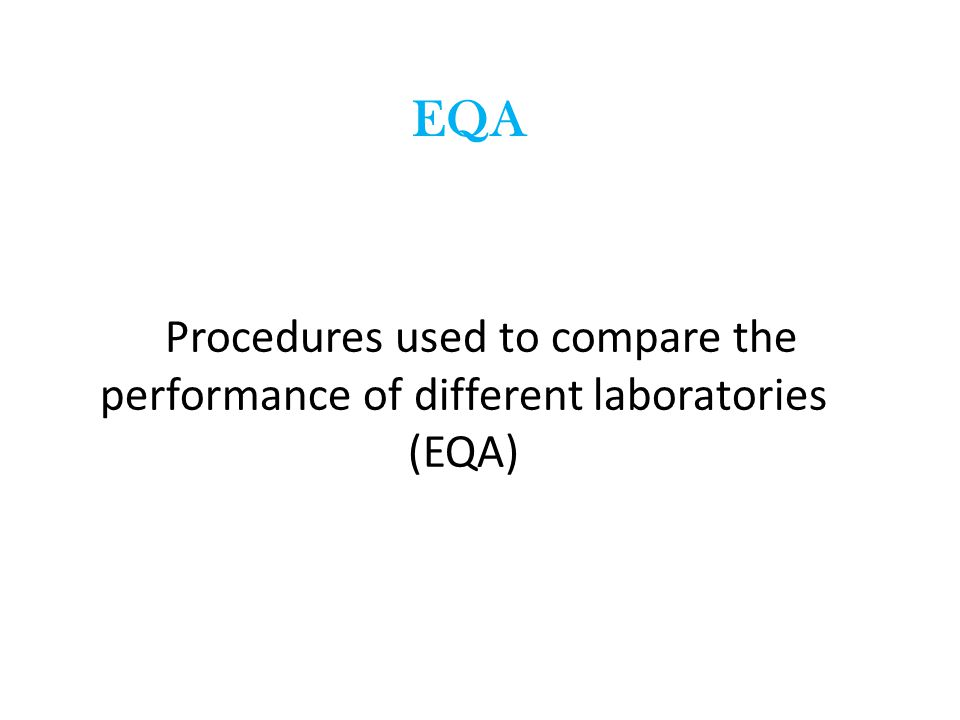EQA Procedures used to compare the performance of different laboratories (EQA)