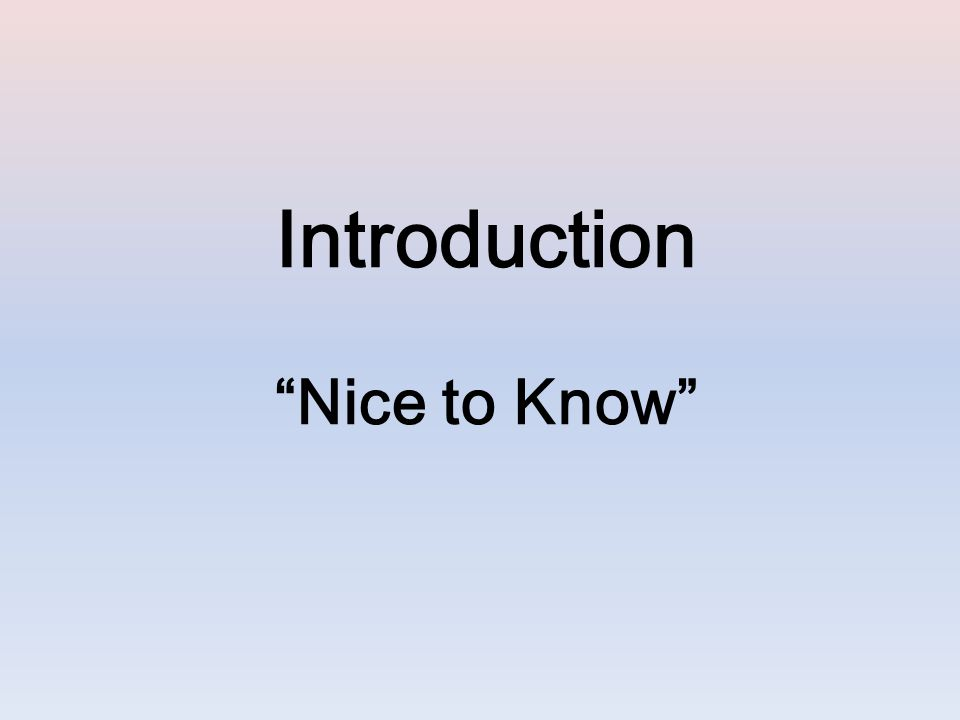 Introduction Nice to Know