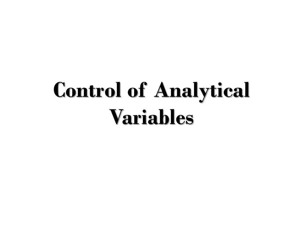 Analytical Variables must be controlled carefully to ensure accurate measurements by analytical methods