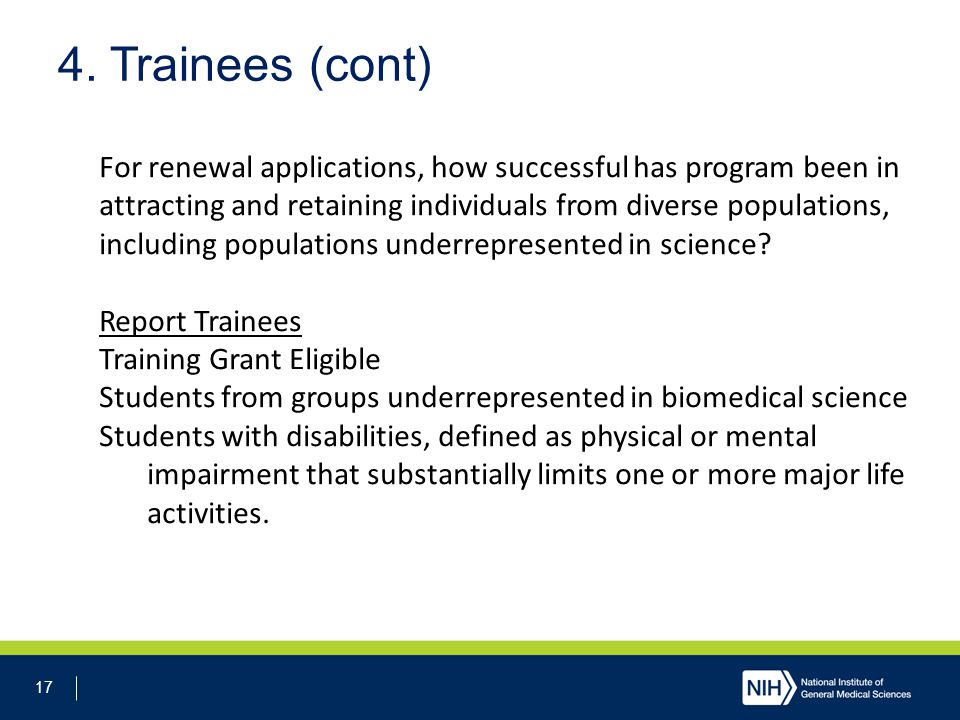 17 4. Trainees (cont) For renewal applications, how successful has program been in attracting and retaining individuals from diverse populations, incl