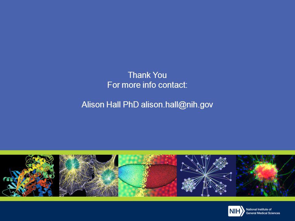 Thank You For more info contact: Alison Hall PhD alison.hall@nih.gov