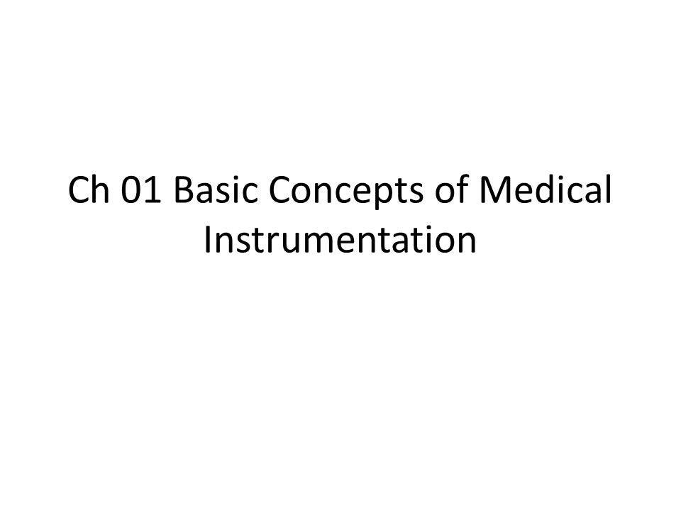 Ch 01 Basic Concepts of Medical Instrumentation