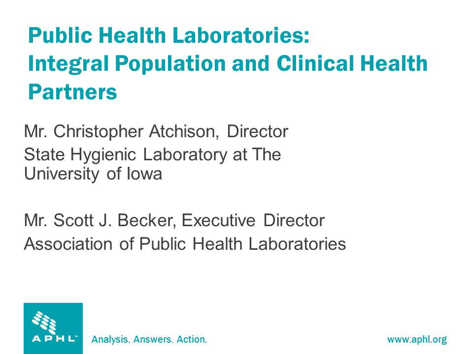 Analysis.Answers. Action.www.aphl.org Presentation Highlights Why Focus on Laboratories.