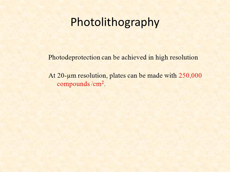 Photolithography Photodeprotection can be achieved in high resolution At 20-µm resolution, plates can be made with 250,000 compounds /cm 2.