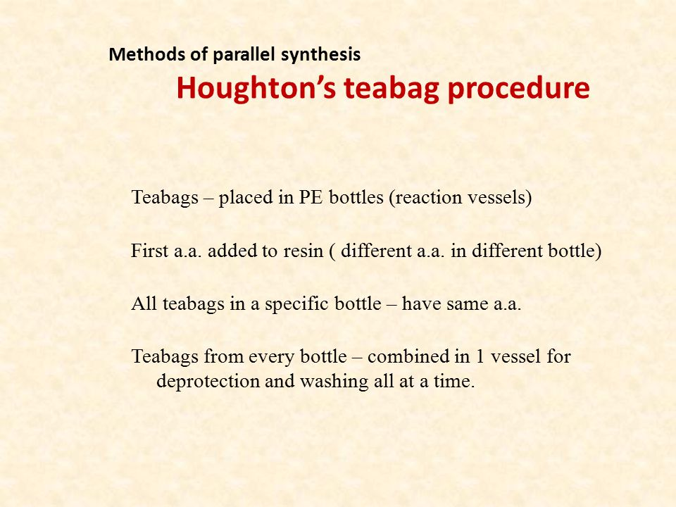 Teabags – placed in PE bottles (reaction vessels) First a.a. added to resin ( different a.a. in different bottle) All teabags in a specific bottle – h