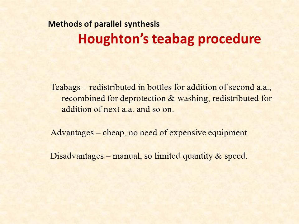 Methods of parallel synthesis Houghton's teabag procedure Teabags – redistributed in bottles for addition of second a.a., recombined for deprotection