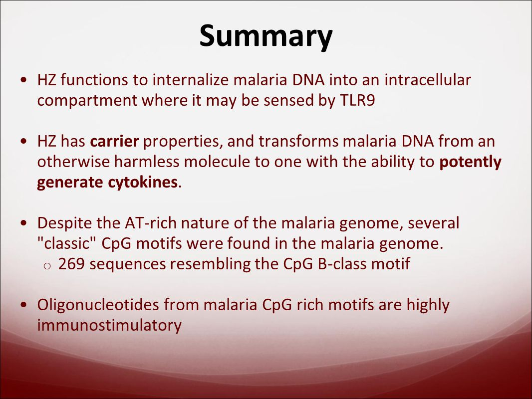 Summary HZ functions to internalize malaria DNA into an intracellular compartment where it may be sensed by TLR9 HZ has carrier properties, and transforms malaria DNA from an otherwise harmless molecule to one with the ability to potently generate cytokines.