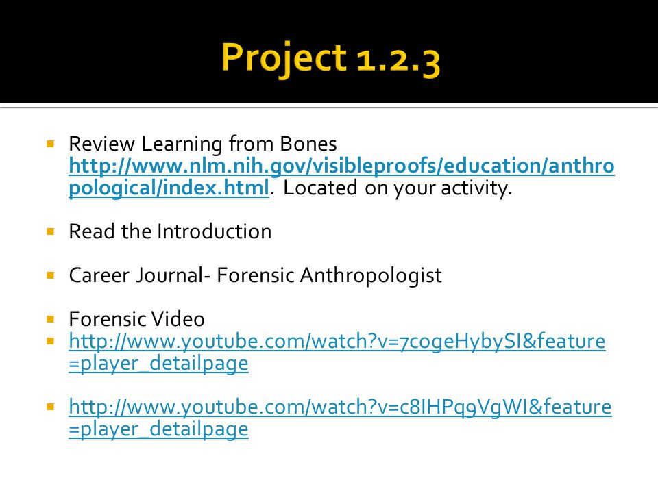  Review Learning from Bones http://www.nlm.nih.gov/visibleproofs/education/anthro pological/index.html. Located on your activity. http://www.nlm.nih.