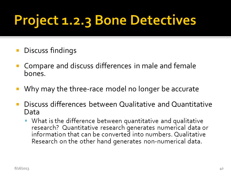 Discuss findings  Compare and discuss differences in male and female bones.  Why may the three-race model no longer be accurate  Discuss differen