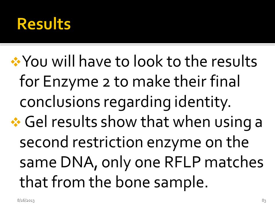  You will have to look to the results for Enzyme 2 to make their final conclusions regarding identity.  Gel results show that when using a second re