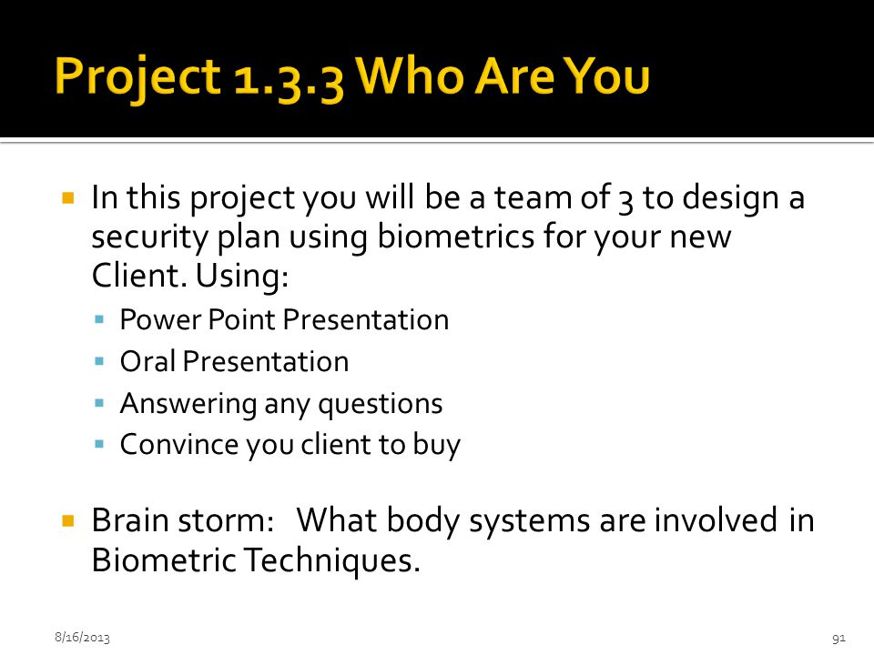  In this project you will be a team of 3 to design a security plan using biometrics for your new Client. Using:  Power Point Presentation  Oral Pre