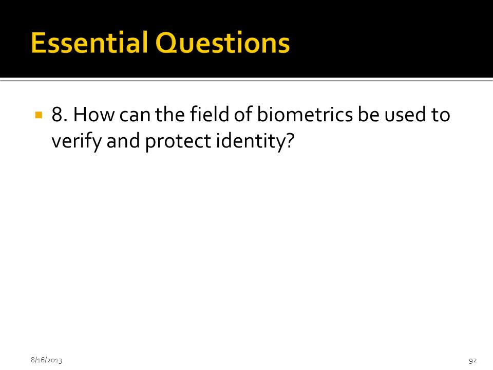  8. How can the field of biometrics be used to verify and protect identity? 8/16/201392