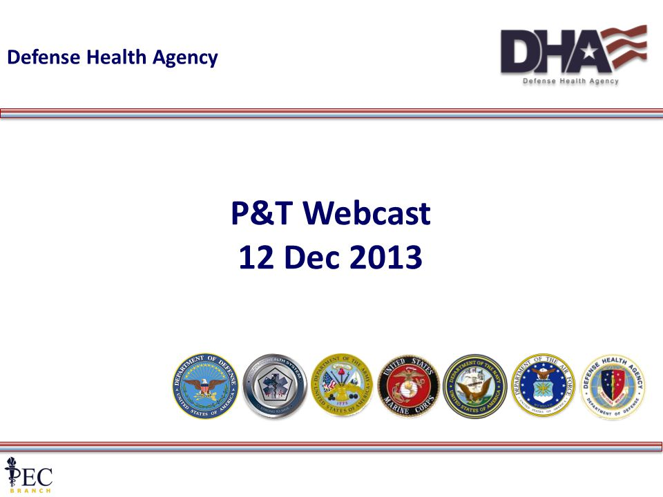 1 P&T Webcast 12 Dec 2013 Defense Health Agency