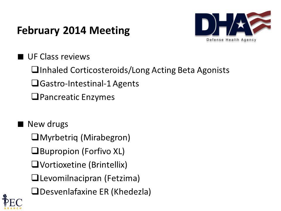 ∎ UF Class reviews  Inhaled Corticosteroids/Long Acting Beta Agonists  Gastro-Intestinal-1 Agents  Pancreatic Enzymes ∎ New drugs  Myrbetriq (Mirabegron)  Bupropion (Forfivo XL)  Vortioxetine (Brintellix)  Levomilnacipran (Fetzima)  Desvenlafaxine ER (Khedezla) February 2014 Meeting 14 December 2011 Pre-decisional FOUO44