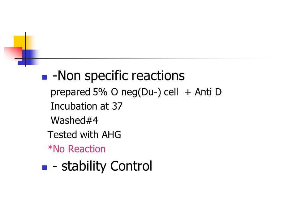 -Non specific reactions prepared 5% O neg(Du-) cell + Anti D Incubation at 37 Washed#4 Tested with AHG *No Reaction - stability Control