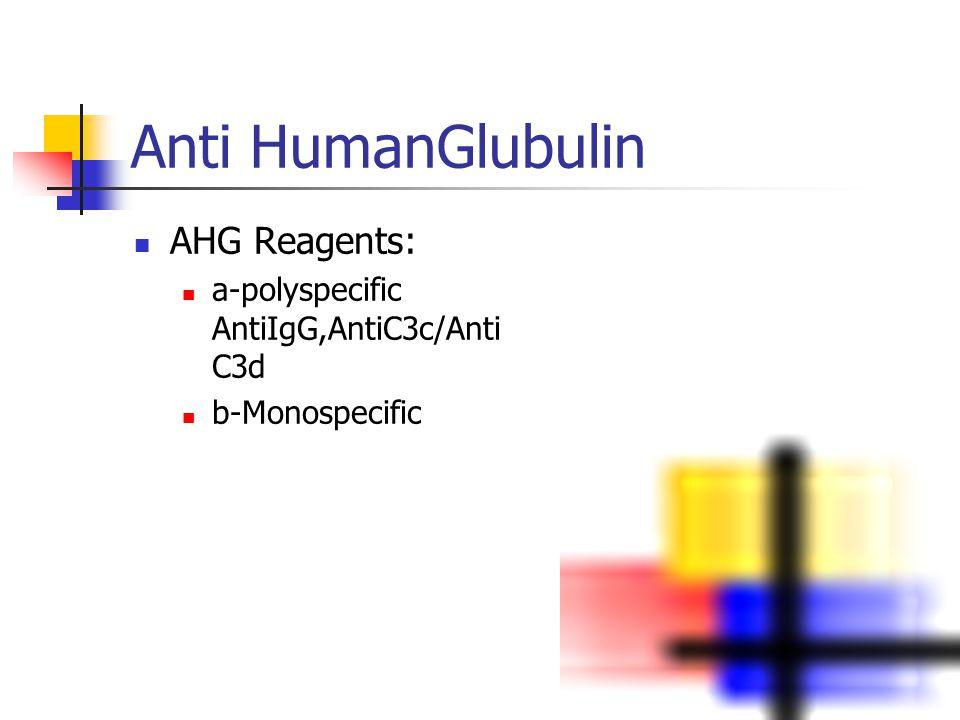 Anti HumanGlubulin AHG Reagents: a-polyspecific AntiIgG,AntiC3c/Anti C3d b-Monospecific