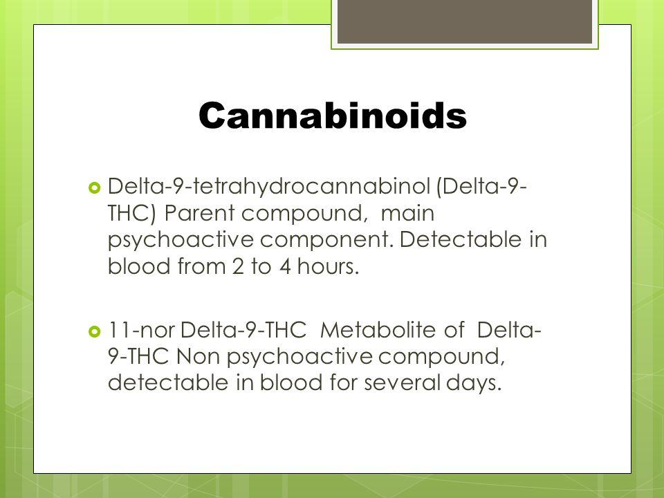 Cannabinoids  Delta-9-tetrahydrocannabinol (Delta-9- THC) Parent compound, main psychoactive component.
