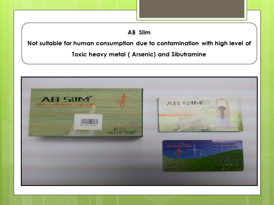 AB Slim Not suitable for human consumption due to contamination with high level of Toxic heavy metal ( Arsenic) and Sibutramine