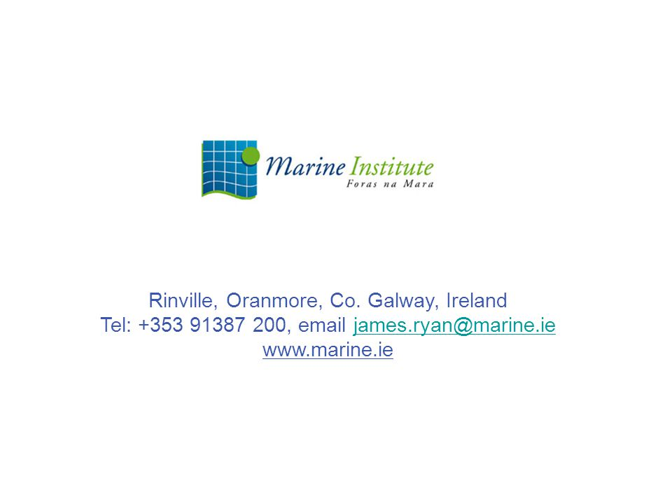 Rinville, Oranmore, Co. Galway, Ireland Tel: +353 91387 200, email james.ryan@marine.iejames.ryan@marine.ie www.marine.ie