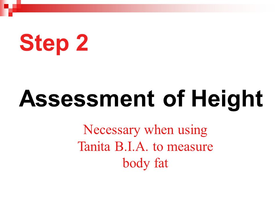 Step 2 Assessment of Height Necessary when using Tanita B.I.A. to measure body fat