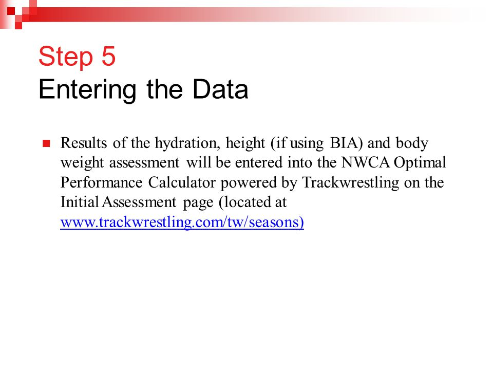 Step 5 Entering the Data Results of the hydration, height (if using BIA) and body weight assessment will be entered into the NWCA Optimal Performance