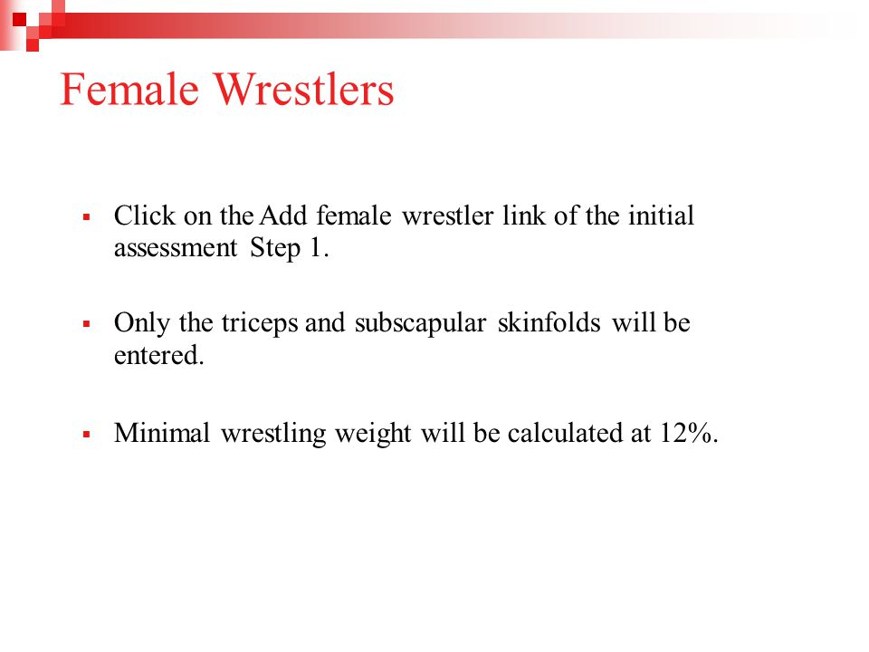 Female Wrestlers  Click on the Add female wrestler link of the initial assessment Step 1.  Only the triceps and subscapular skinfolds will be entere