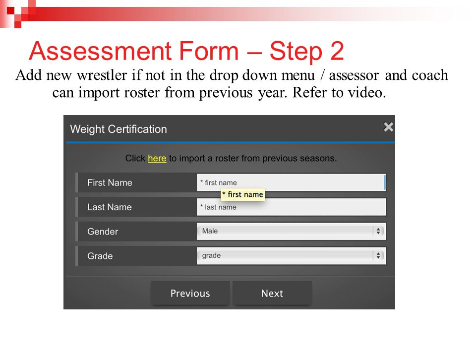 Assessment Form – Step 2 Add new wrestler if not in the drop down menu / assessor and coach can import roster from previous year. Refer to video.