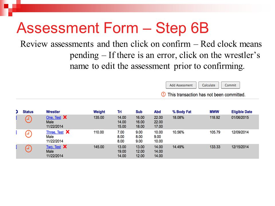 Assessment Form – Step 6B Review assessments and then click on confirm – Red clock means pending – If there is an error, click on the wrestler's name to edit the assessment prior to confirming.