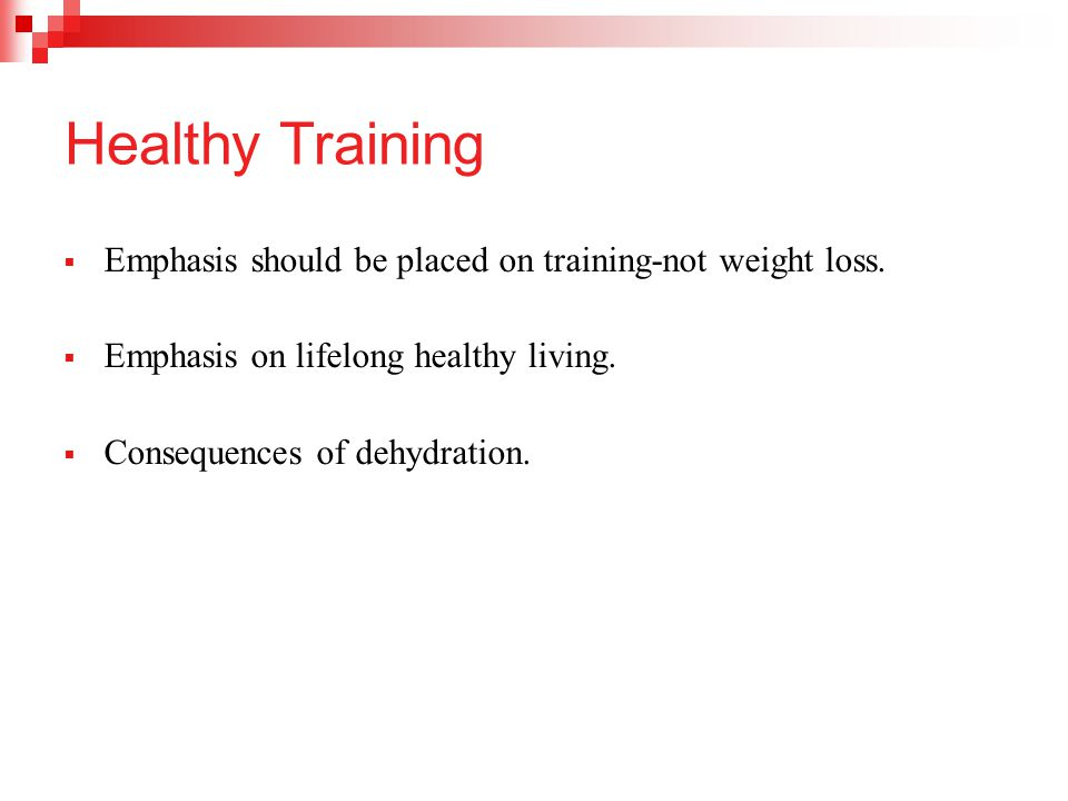Healthy Training  Emphasis should be placed on training-not weight loss.