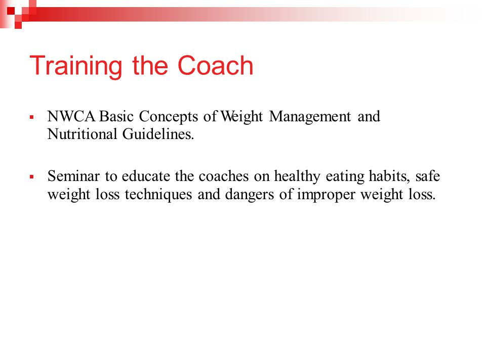 Training the Coach  NWCA Basic Concepts of Weight Management and Nutritional Guidelines.  Seminar to educate the coaches on healthy eating habits, s