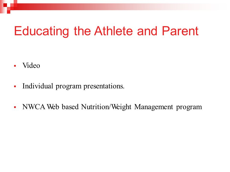 Educating the Athlete and Parent  Video  Individual program presentations.  NWCA Web based Nutrition/Weight Management program