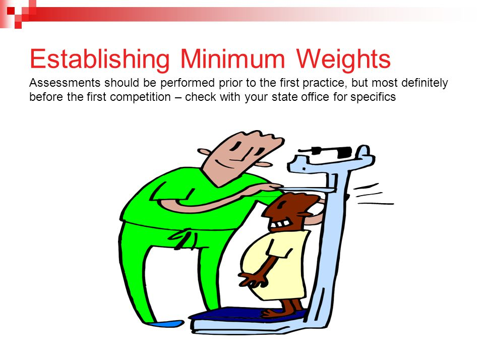 Establishing Minimum Weights Assessments should be performed prior to the first practice, but most definitely before the first competition – check wit