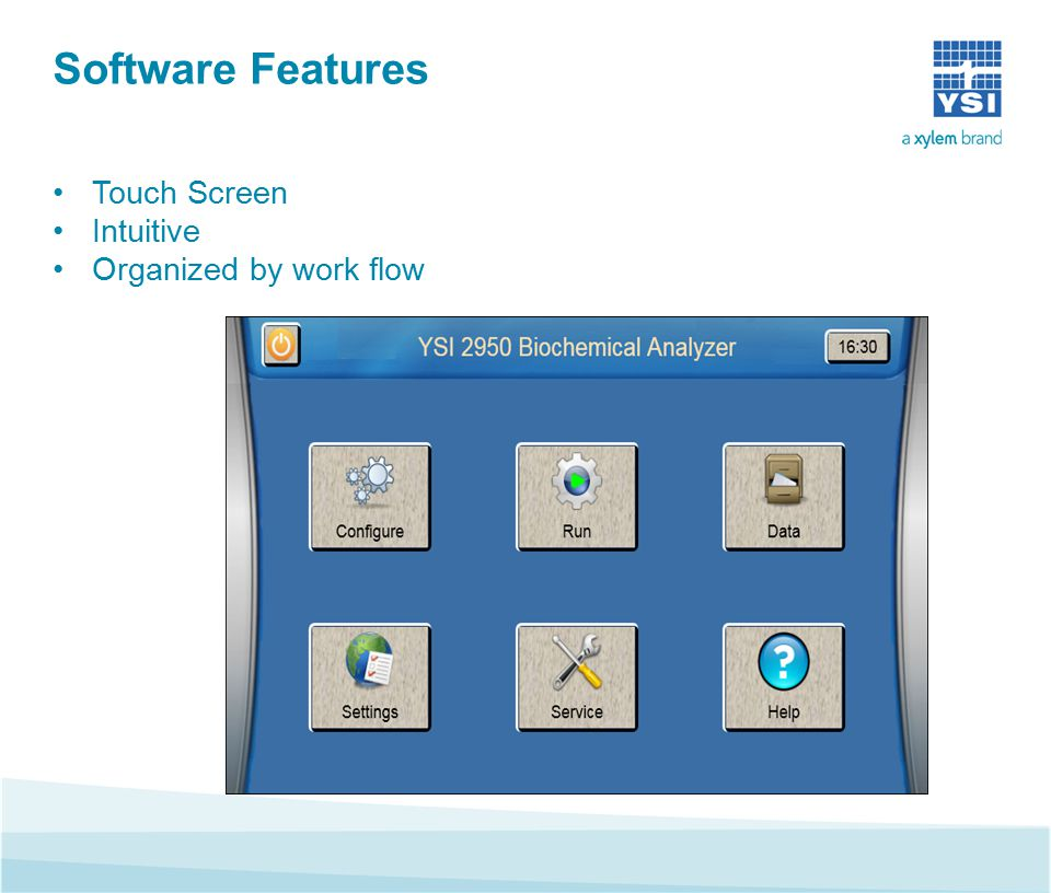 Software Features Touch Screen Intuitive Organized by work flow