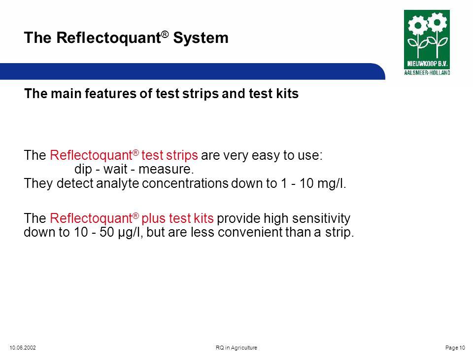 10.06.2002RQ in AgriculturePage 10 The main features of test strips and test kits The Reflectoquant ® test strips are very easy to use: dip - wait - measure.