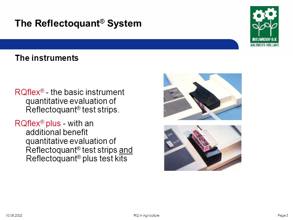 10.06.2002RQ in AgriculturePage 24 Potassium in plant sap reagents sample preparation typical results measurement procedure calculation The Reflectoquant ® System