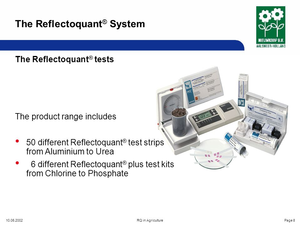 10.06.2002RQ in AgriculturePage 8 The Reflectoquant ® tests The product range includes 50 different Reflectoquant ® test strips from Aluminium to Urea 6 different Reflectoquant ® plus test kits from Chlorine to Phosphate The Reflectoquant ® System