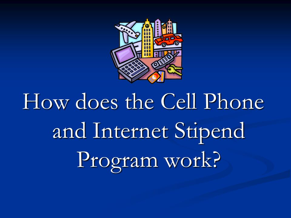 How does the Cell Phone and Internet Stipend Program work