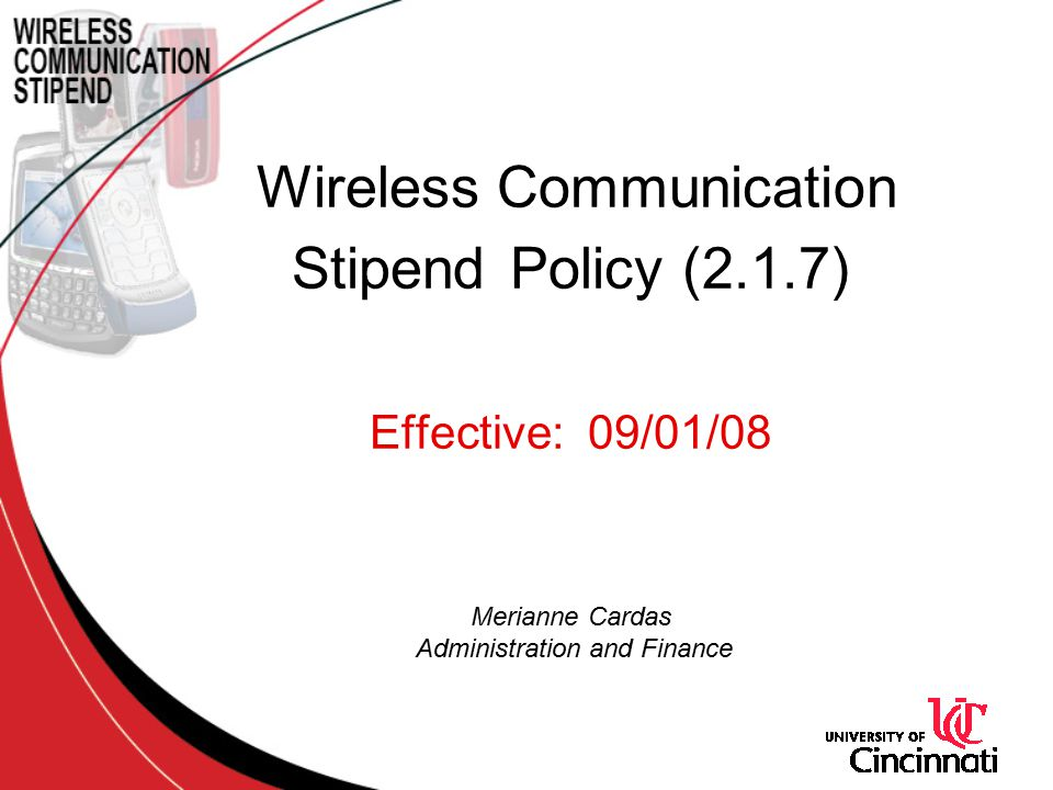 Wireless Communication Stipend Policy (2.1.7) Effective: 09/01/08 Merianne Cardas Administration and Finance