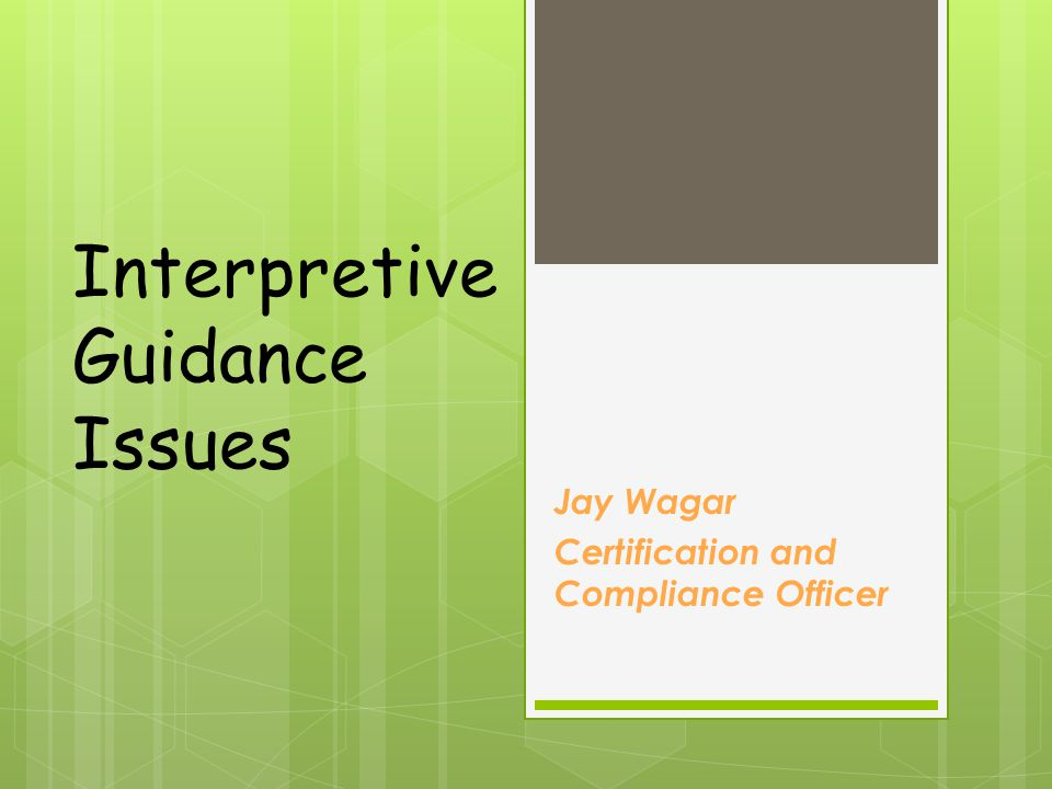Interpretive Guidance Issues Jay Wagar Certification and Compliance Officer