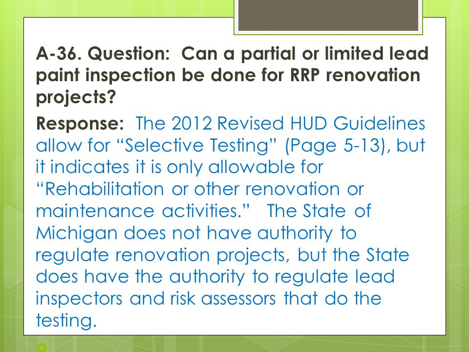 A-36. Question: Can a partial or limited lead paint inspection be done for RRP renovation projects.