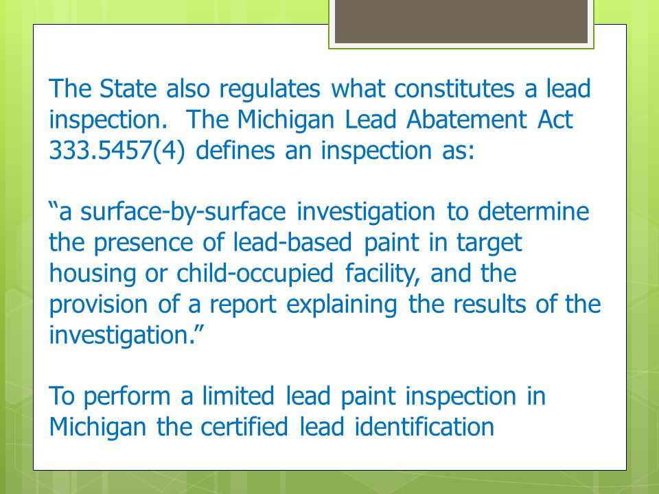 """The State also regulates what constitutes a lead inspection. The Michigan Lead Abatement Act 333.5457(4) defines an inspection as: """"a surface-by-surfa"""