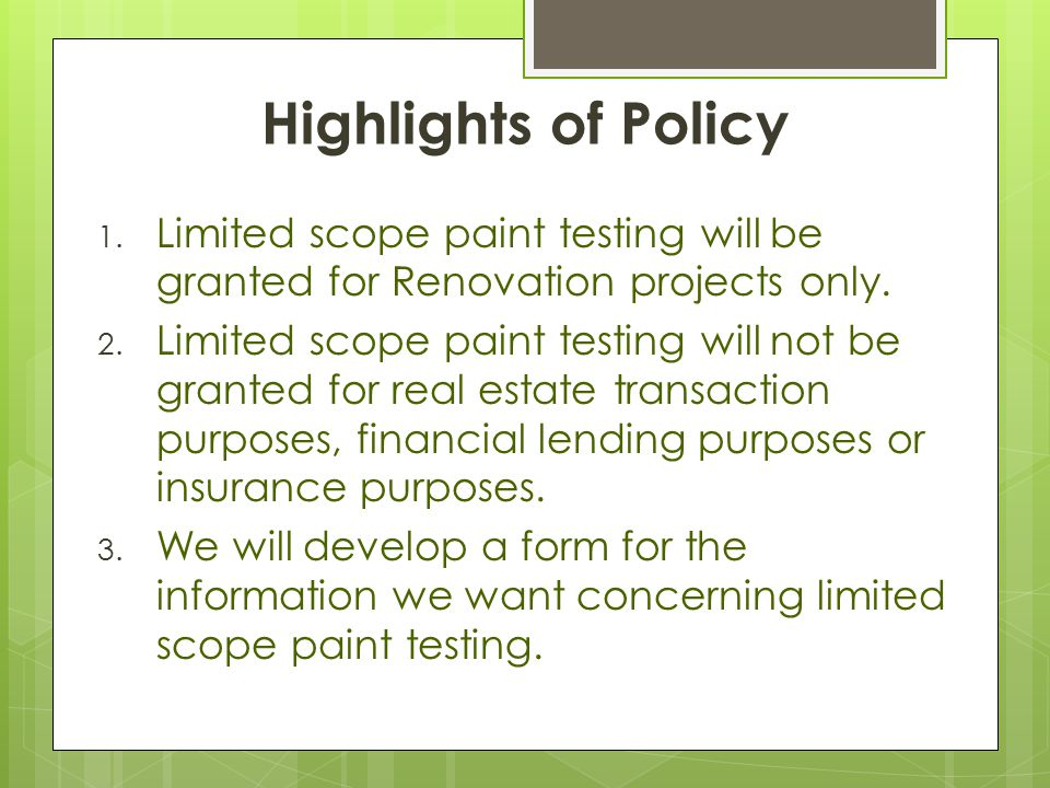 Highlights of Policy 1.Limited scope paint testing will be granted for Renovation projects only.