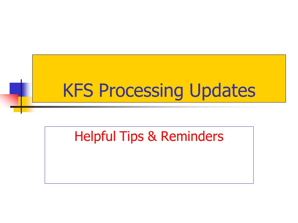 KFS Processing Updates Helpful Tips & Reminders