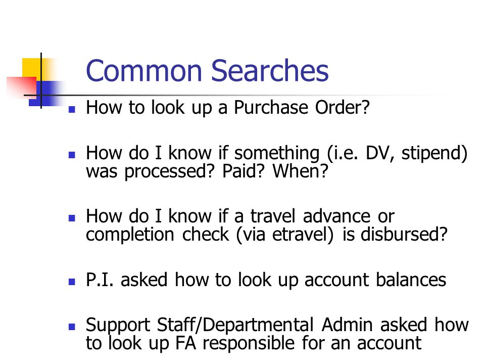 Common Searches How to look up a Purchase Order. How do I know if something (i.e.